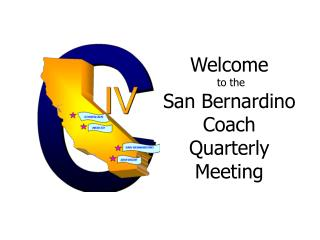 Welcome  to the San Bernardino Coach Quarterly Meeting