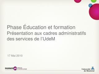 Phase Éducation et formation Présentation aux cadres administratifs des services de l'UdeM