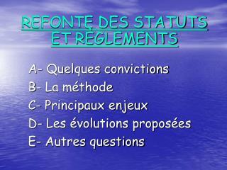 A- Quelques convictions B- La méthode C- Principaux enjeux  D- Les évolutions proposées