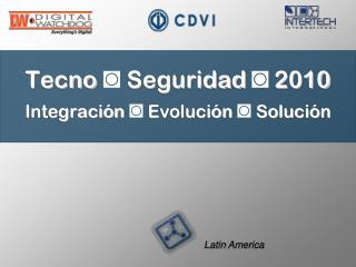 Tecno ◙ Seguridad ◙ 2010 Integración ◙ Evolución ◙ Solución