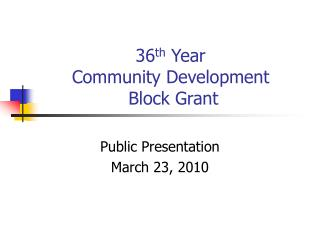 36 th  Year  Community Development  Block Grant