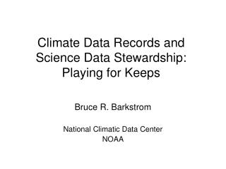 Climate Data Records and Science Data Stewardship: Playing for Keeps