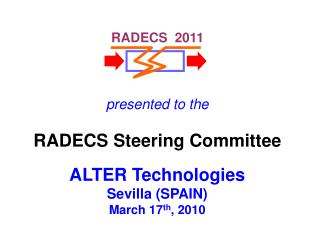 presented to the RADECS Steering Committee ALTER Technologies Sevilla (SPAIN) March 17 th , 2010