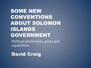 Some New conventions about Solomon Islands government