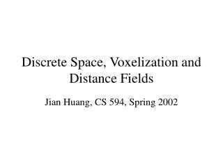 Discrete Space, Voxelization and Distance Fields