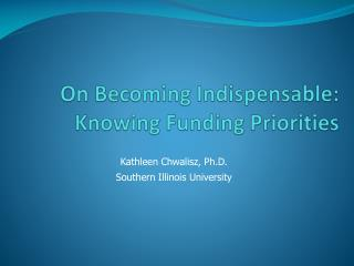 On Becoming Indispensable:  Knowing Funding Priorities