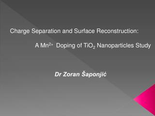 Charge Separation and Surface Reconstruction:  A Mn 2+   Doping of TiO 2  Nanoparticles Study