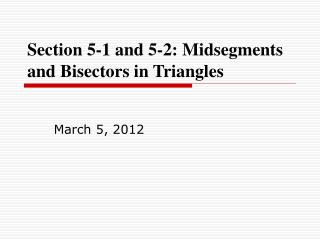 Section 5-1 and 5-2: Midsegments and Bisectors in Triangles