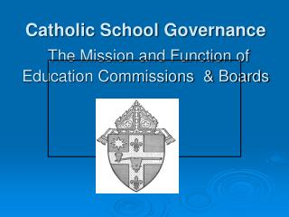 Catholic School Governance The Mission and Function of Education Commissions  & Boards