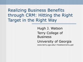 Realizing Business Benefits through CRM: Hitting the Right Target in the Right Way