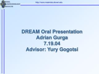DREAM Oral Presentation Adrian Gurga 7.19.04 Advisor: Yury Gogotsi