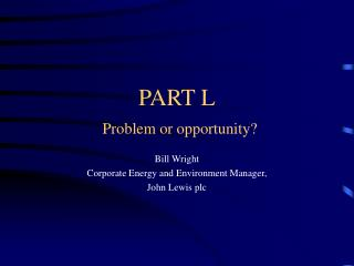 PART L Problem or opportunity?