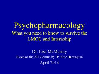 Psychopharmacology What you need to know to survive the LMCC and Internship