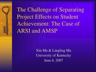The Challenge of Separating Project Effects on Student Achievement: The Case of ARSI and AMSP