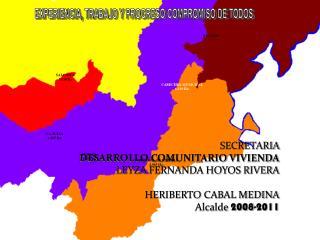 SECRETARIA  DESARROLLO COMUNITARIO VIVIENDA LEYZA FERNANDA HOYOS RIVERA HERIBERTO CABAL MEDINA
