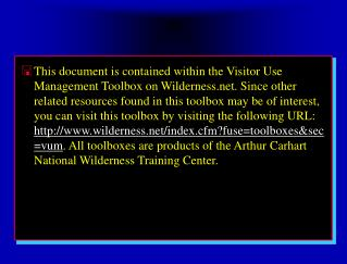This document is contained within the Visitor Use Management Toolbox on Wilderness.net. Since other related resources fo