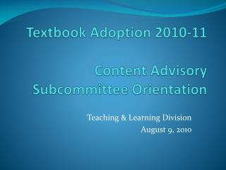 Textbook Adoption 2010-11 Content Advisory Subcommittee Orientation