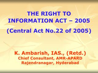 THE RIGHT TO INFORMATION ACT – 2005 (Central Act No.22 of 2005)