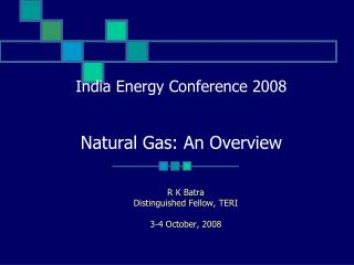 India Energy Conference 2008   Natural Gas: An Overview