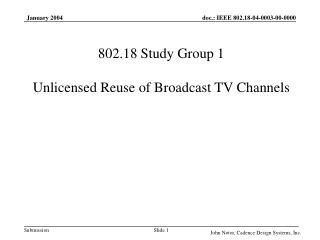 802.18 Study Group 1 Unlicensed Reuse of Broadcast TV Channels