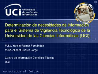 M.Sc. Yamilé Palmer Fernández M.Sc. Alinoet Suárez Jorge Centro de Información Científico-Técnico