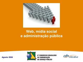 Web, mídia social                                               e administração pública
