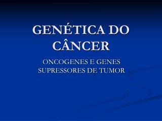 GENÉTICA DO CÂNCER