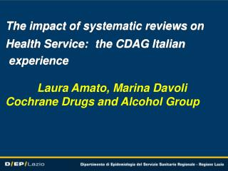 The impact  of systematic reviews  on  Health  Service: the CDAG  Italian experience