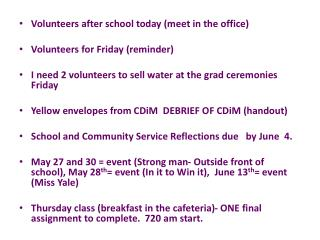 Volunteers after school today (meet in the office) Volunteers for Friday (reminder)