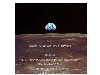 POWER  OF  BLACK  HOLE  PHYSICS Gia Dvali CERN  Theory Division  and  CCPP  New York University
