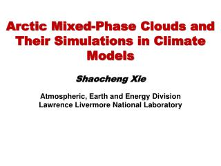 Arctic Mixed-Phase Clouds and Their Simulations in Climate Models  Shaocheng Xie