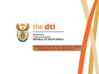 PRESENTATION ON THE  NATIONAL CREDIT  AMENDMENT BILL [B 47B OF 2013]