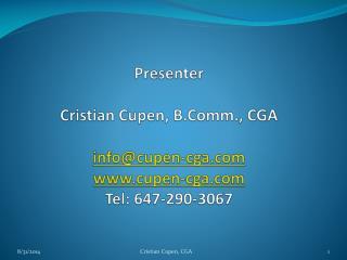 Presenter  Cristian Cupen, B.Comm., CGA info@cupen-cga cupen-cga Tel: 647-290-3067