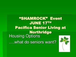 """SHAMROCK""  Event JUNE 17 TH Pacifica Senior Living at Northridge"