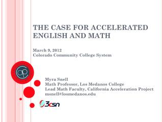 THE CASE FOR ACCELERATED ENGLISH AND MATH March 9, 2012 Colorado Community College System