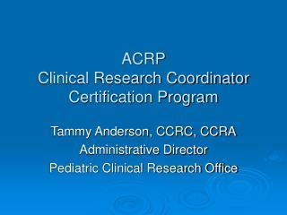 ACRP  Clinical Research Coordinator Certification Program