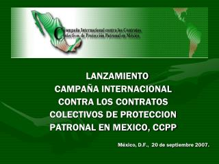 LANZAMIENTO CAMPA�A INTERNACIONAL  CONTRA LOS CONTRATOS  COLECTIVOS DE PROTECCION
