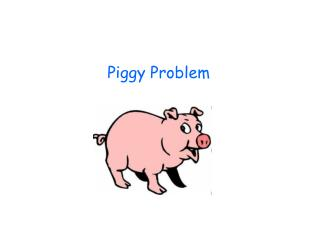 Piggy Problem