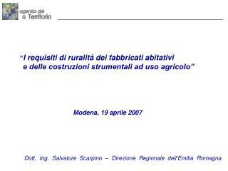 Modena, 19 aprile 2007 Dott. Ing. Salvatore Scarpino – Direzione Regionale dell'Emilia Romagna