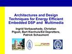 Architectures and Design Techniques for Energy Efficient Embedded DSP and  Multimedia