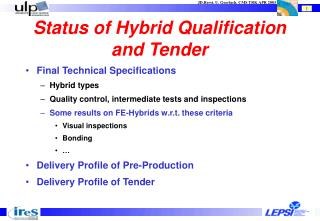 Status of Hybrid Qualification and Tender
