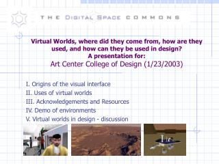 I. Origins of the visual interface II. Uses of virtual worlds III. Acknowledgements and Resources