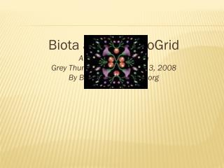 Biota and the EvoGrid A short presentation Grey Thumb (Boston) March 3, 2008