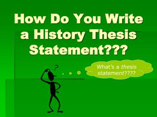 How Do You Write a History Thesis Statement???