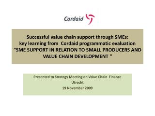 Presented to Strategy Meeting on Value Chain  Finance Utrecht 19 November 2009
