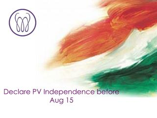 Declare PV Independence before Aug 15