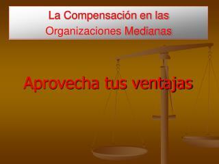 La Compensación en las  Organizaciones  Medianas