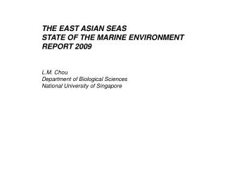 THE EAST ASIAN SEAS  STATE OF THE MARINE ENVIRONMENT REPORT 2009 L.M. Chou