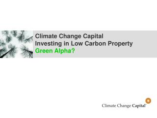 Climate Change Capital Investing in Low Carbon Property Green Alpha?