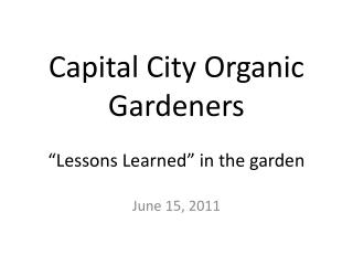 "Capital City Organic Gardeners ""Lessons Learned"" in the garden"
